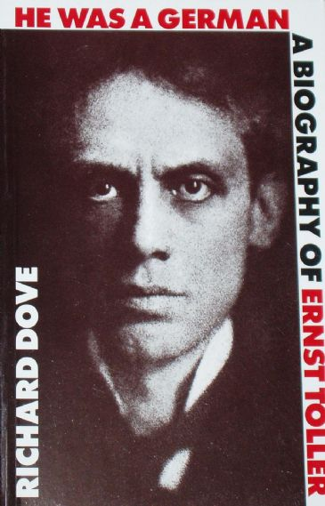 He was a German - A Biography of Ernst Toller, by Richard Dove